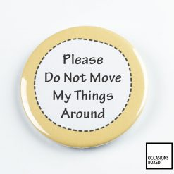 Do Not Move My Things Around Pin Badge