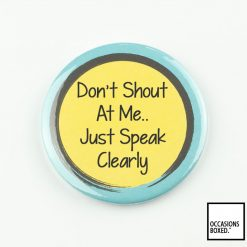 Don't Shout At Me Just Speak Clearly Pin Badge