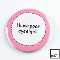I Have Poor Eyesight Pin Badge