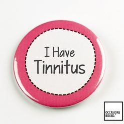 I Have Tinnitus Pin Badge
