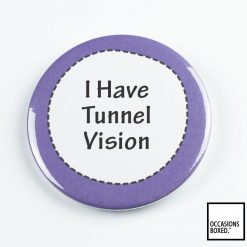 I Have Tunnel Vision Pin Badge