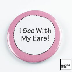 I See With My Ears! Pin Badge