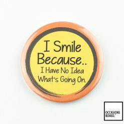 I Smile Because I Have No Idea What's Going On Pin Badge