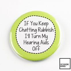 If You Keep Chatting Rubbish Pin Badge