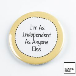 I'm As Independent As Anyone Else Pin Badge