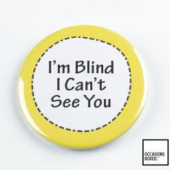 I'm Blind I Can't See You Pin Badge