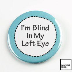 I'm Blind In My Left Eye Pin Badge