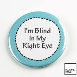 I'm Blind In My Right Eye Pin Badge