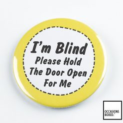 I'm Blind Please Hold The Door Open For me Pin Badge