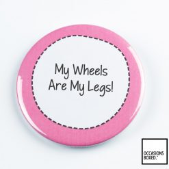 My Wheels Are My Legs Pin Badge