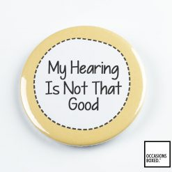 My Hearing Is Not That Good Pin Badge