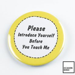 Please Introduce Yourself Before You Touch Me Pin Badge