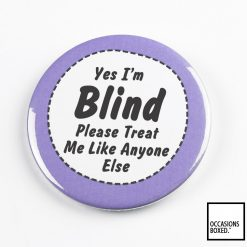 Yes I'm Blind But Please Treat Me Like Anyone Else Pin Badge