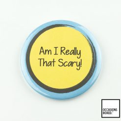 Am I Really That Scary! Disability Awareness Pin Badge