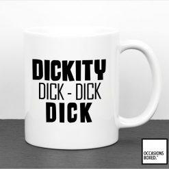 Dickity Dick Dick Dick Gift Mug