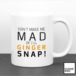 Don't Make Me Mad Or I'll Ginger Snap Mug