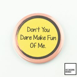 Don't You Dare Make Fun Of Me Pin Badge