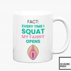 Every Time I Squat My Fanny Opens Funny Adult Gift Mug