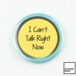 I Can't Talk Right Now Pin Badge