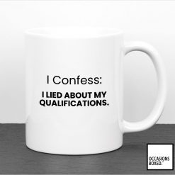 I Confess: I Lied About My Qualifications Funny Work Mug