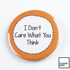 I Don't Care What You Think Pin Badge