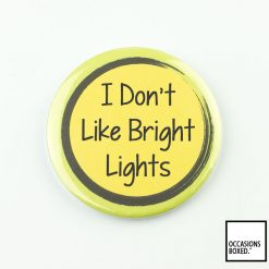 I Don't Like Bright Lights Pin Badge