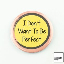I Don't Want To Be Perfect Pin Badge