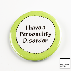 I Have A Personality Disorder Pin Badge