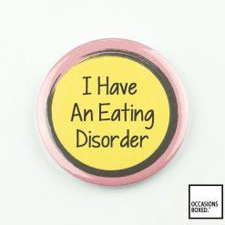 I Have An Eating Disorder Pin Badge