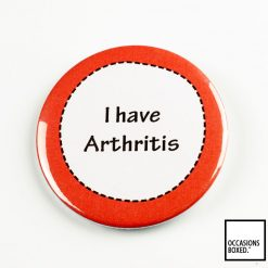 I Have Arthritis Pin Badge