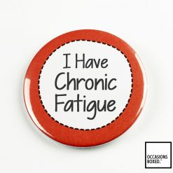 I Have Chronic Fatigue Pin Badge