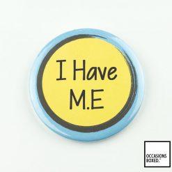 I Have M.E Pin Badge