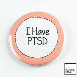 I Have PTSD Pin Badge
