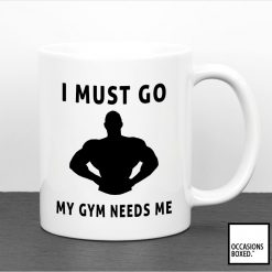 I Must Go My Gym Needs Me Mug
