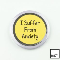 I Suffer From Anxiety Pin Badge
