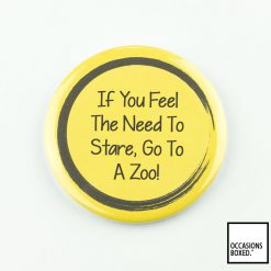 If You Feel The Need To Stare, Go To A Zoo! Pin Badge