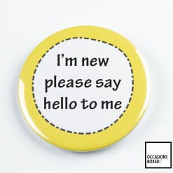 I'm New Please Say Hello To Me Pin Badge