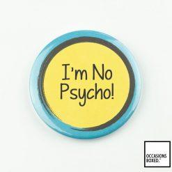 I'm No Psycho Pin Badge