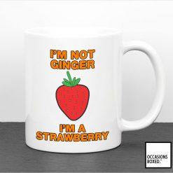 I'm Not Ginger I'm A Strawberry Mug