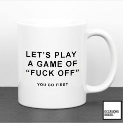 Let's Play A Game Of Fuck Off You Go First Funny Adult Gift Mug