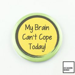 My Brain Can't Cope Today Pin Badge