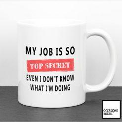 My Job Is So Top Secret Work Mug