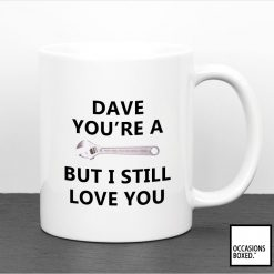 Personalised You're A Spanner But I Still Love You Mug