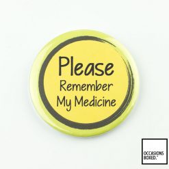 Please Remember My Medicine Pin Badge
