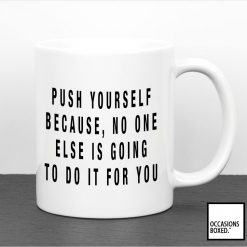 Push Yourself No One Else Is Going To Do It For You Mug