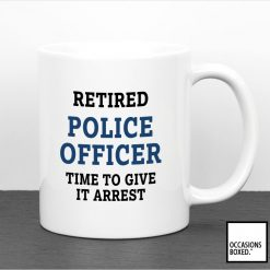 Retired Police Officer Time To Give It Arrest Retirement Mug