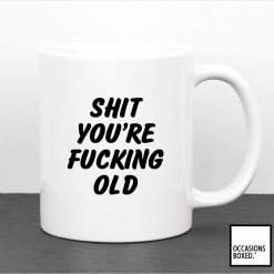 Shit You're Old Funny Birthday Gift Mug