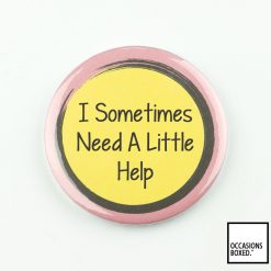 Sometimes I Need A Little Help Pin Badge