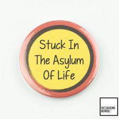 Stuck In The Asylum Of Life Pin Badge