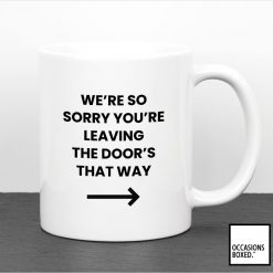 We're Sorry You're Leaving The Door's That Way Mug
